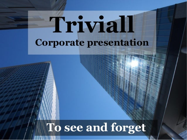 Triviall  Corporate presentation  To see and forget