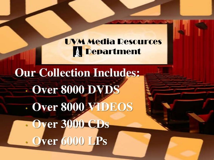 UVM Media Resources Department<br />Our Collection Includes:<br /><ul><li>Over 8000 DVDS