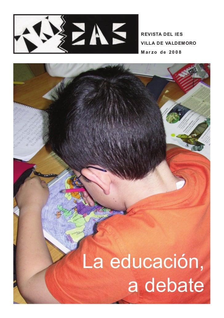 REVISTA DEL IES      VILLA DE VALDEMORO      Marzo de 2008La educación,     a debate