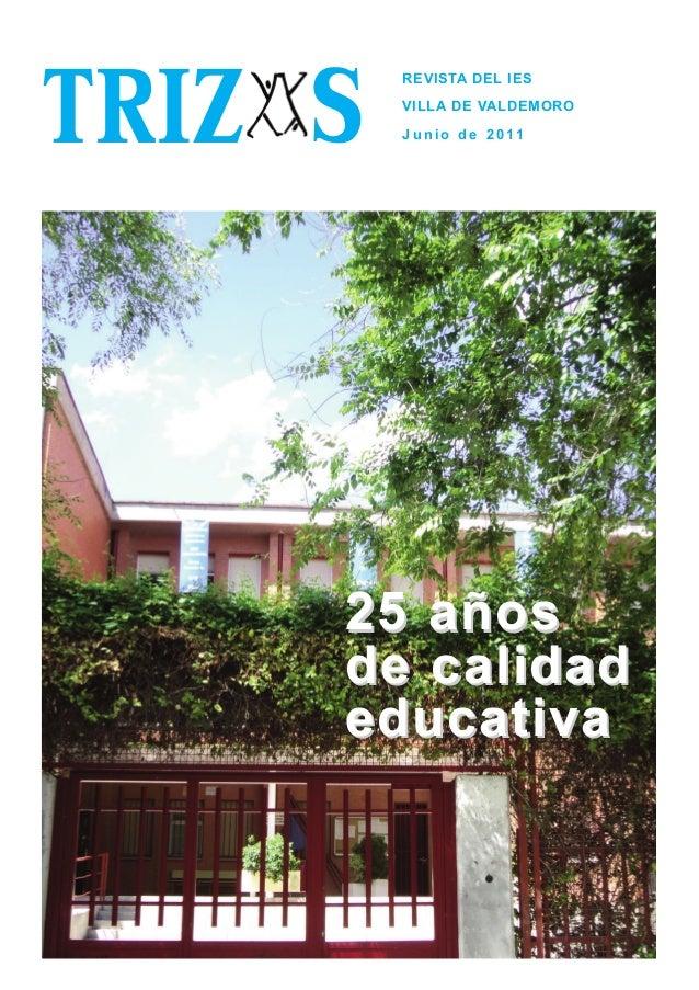 25 años25 años de calidadde calidad educativaeducativa TRIZ REVISTA DEL IES VILLA DE VALDEMORO J u n i o d e 2 0 11S