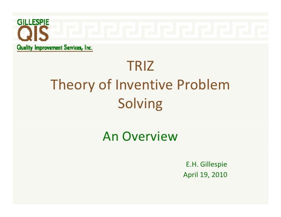 TRIZ             TRIZ TheoryofInventiveProblem            Solving         AnOverview                       E.H.Gill...