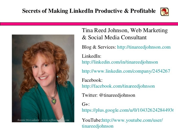 Secrets of Making LinkedIn Productive & Profitable Tina Reed Johnson, Web Marketing & Social Media Consultant Blog & Servi...