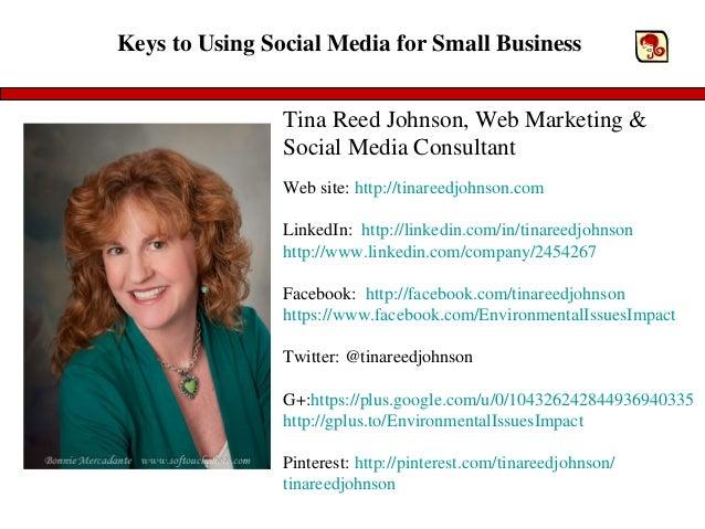 Keys to Using Social Media for Small Business                Tina Reed Johnson, Web Marketing &                Social Medi...