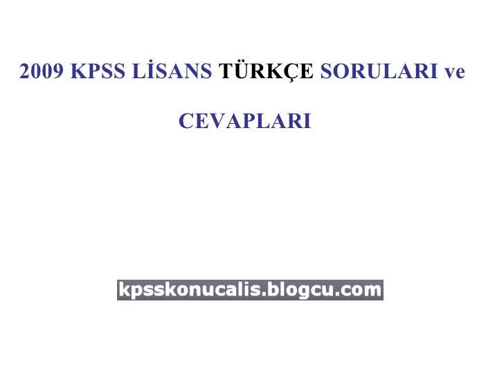 2009 KPSS LİSANS  TÜRKÇE  SORULARI ve  CEVAPLARI