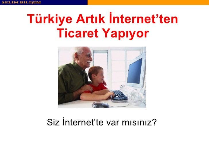 Türkiye Artık İnternet'ten Ticaret Yapıyor Siz İnternet'te var mısınız?
