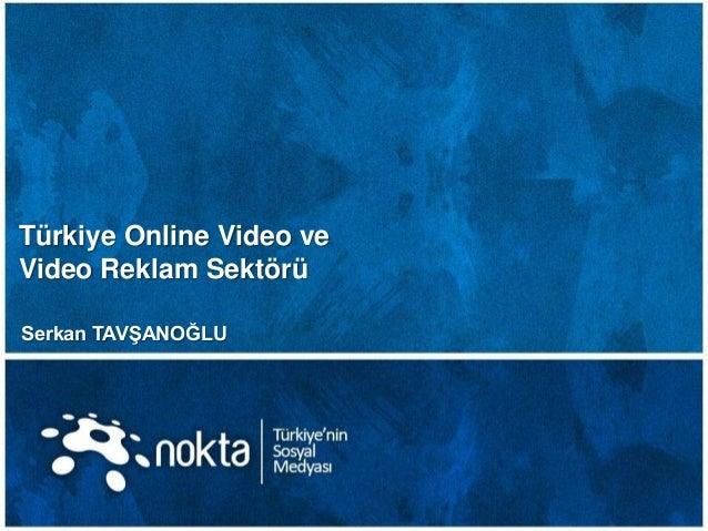 Türkiye Online Video ve Video Reklam Sektörü Serkan TAVġANOĞLU