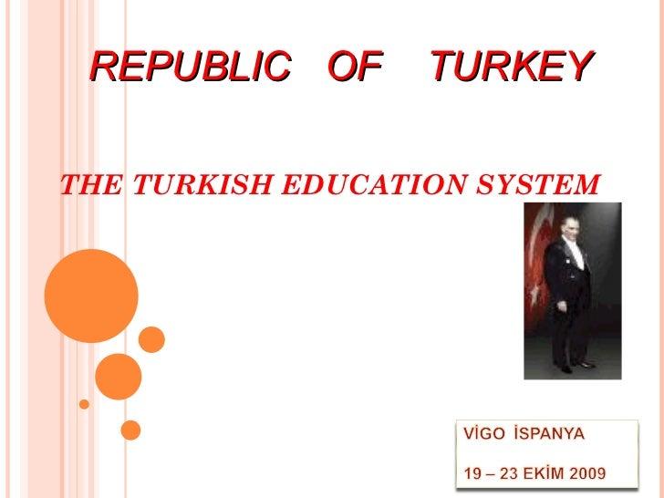 THE TURKISH EDUCATION SYSTEM   REPUBLIC  OF  TURKEY