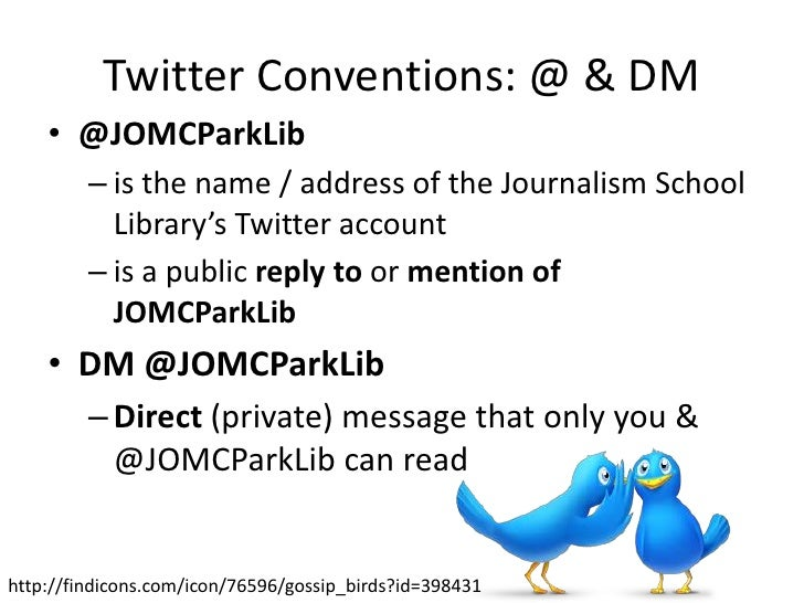 Twitter Conventions: @ & DM    • @JOMCParkLib         – is the name / address of the Journalism School           Library's...