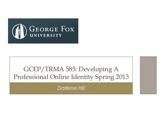 Darlene HillGCEP/TRMA 585: Developing AProfessional Online Identity Spring 2013
