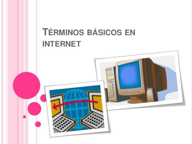 TÉRMINOS BÁSICOS EN INTERNET