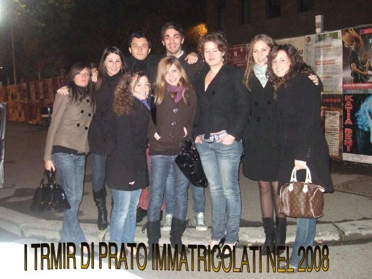 I TRMIR DI PRATO IMMATRICOLATI NEL 2008
