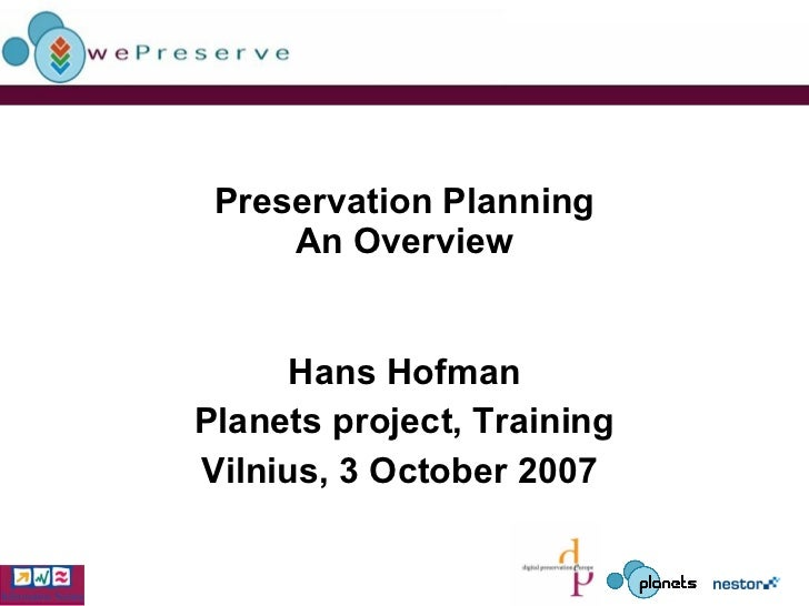 Preservation Planning An Overview Hans Hofman Planets project, Training Vilnius, 3 October 2007