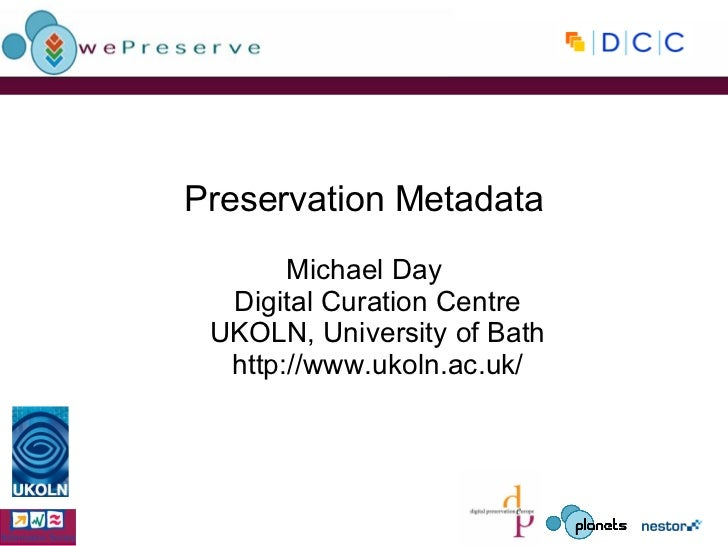 Preservation Metadata Michael Day Digital Curation Centre UKOLN, University of Bath http://www.ukoln.ac.uk/