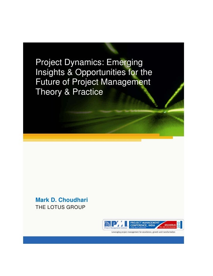 Aum gam ganapataye namya.Project Dynamics: EmergingInsights & Opportunities for theFuture of Project ManagementTheory & Pr...