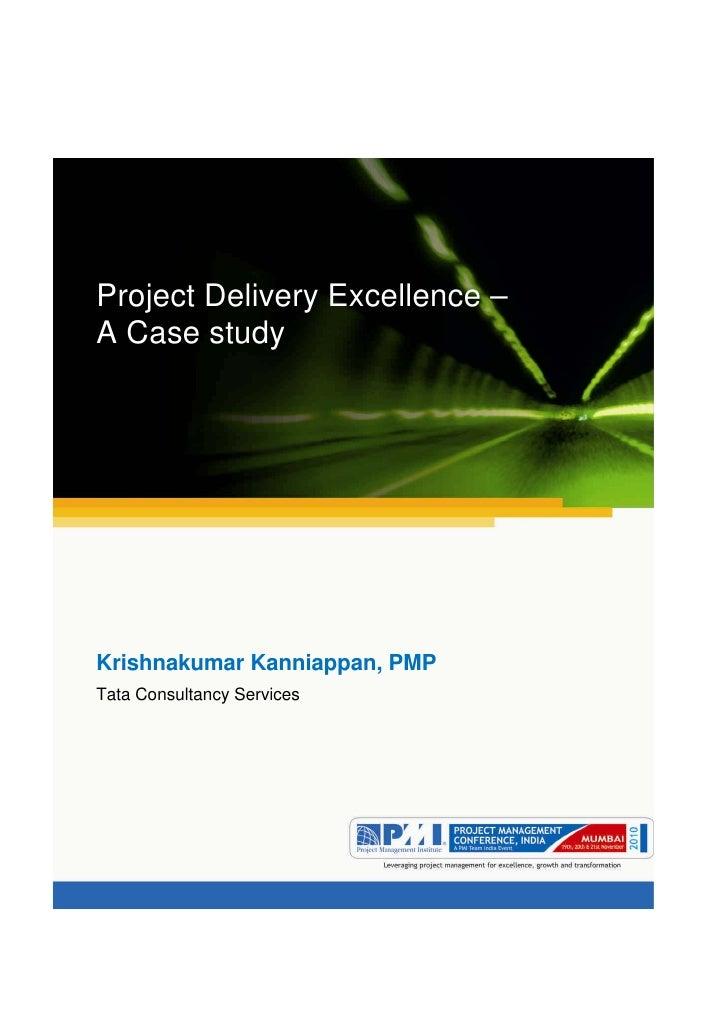 Aum gam ganapataye namya.Project Delivery Excellence –A Case studyKrishnakumar Kanniappan, PMPTata Consultancy Services