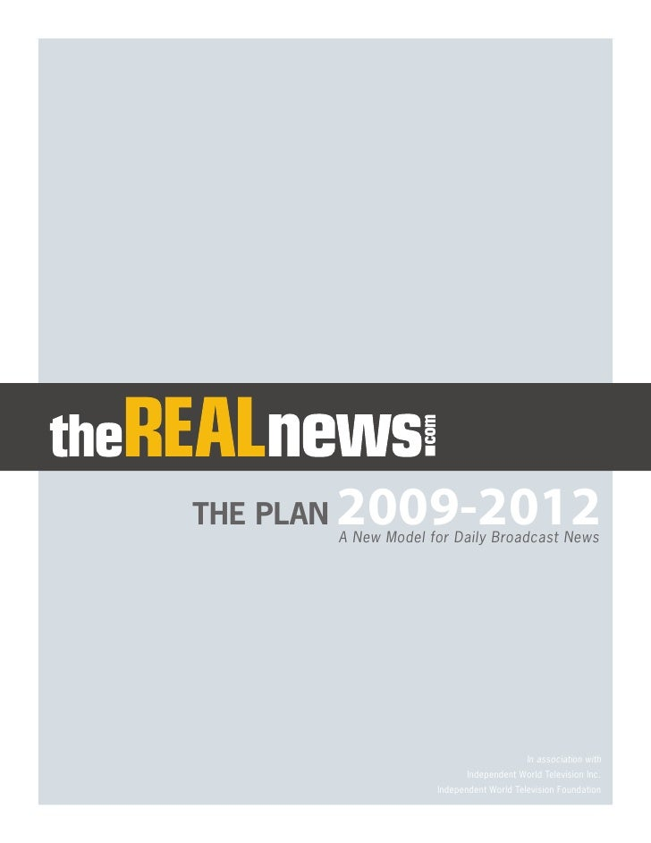 THE PLAN   2009-2012            A New Model for Daily Broadcast News                                                  In a...