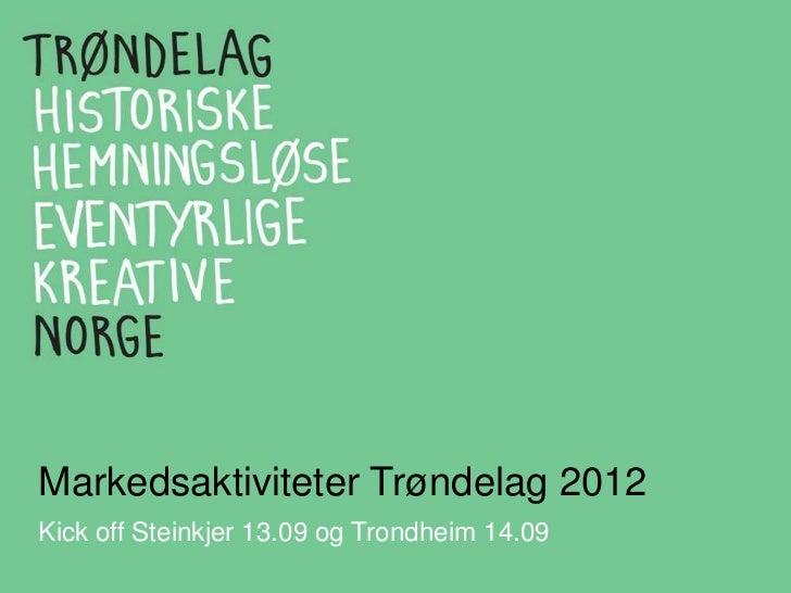Markedsaktiviteter Trøndelag 2012<br />Kick off Steinkjer 13.09 og Trondheim 14.09<br />