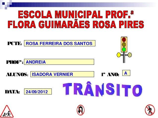 PCTE: ROSA FERREIRA DOS SANTOSPROFª: ANDREIAALUNOS: ISADORA VERNIER          1º ANO: ADATA:   24/09/2012