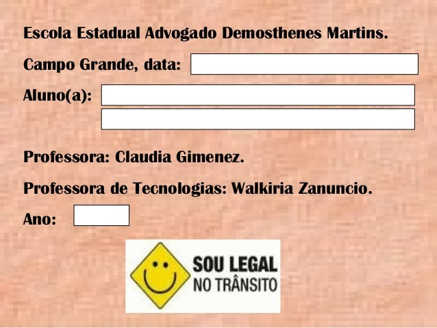 Escola Estadual Advogado Demosthenes Martins. Campo Grande, data: Aluno(a): Professora: Claudia Gimenez. Professora de Tec...