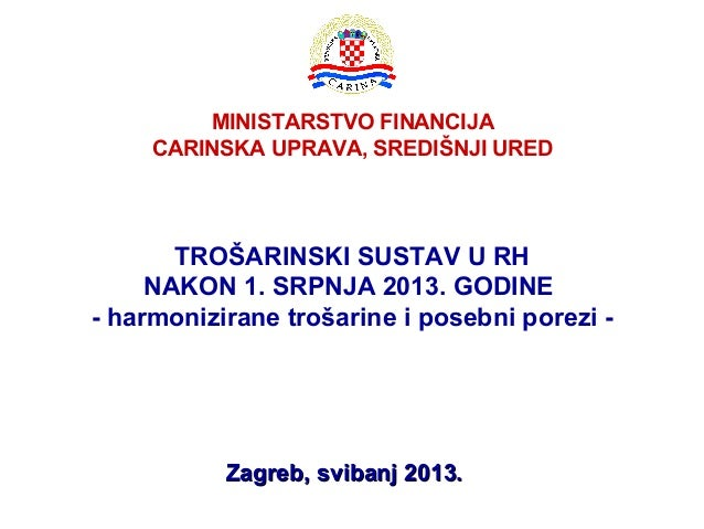 MINISTARSTVO FINANCIJACARINSKA UPRAVA, SREDIŠNJI UREDTROŠARINSKI SUSTAV U RHNAKON 1. SRPNJA 2013. GODINE- harmonizirane tr...