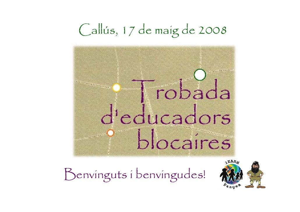 Callús, 17 de maig de 2008     Benvinguts i benvingudes!