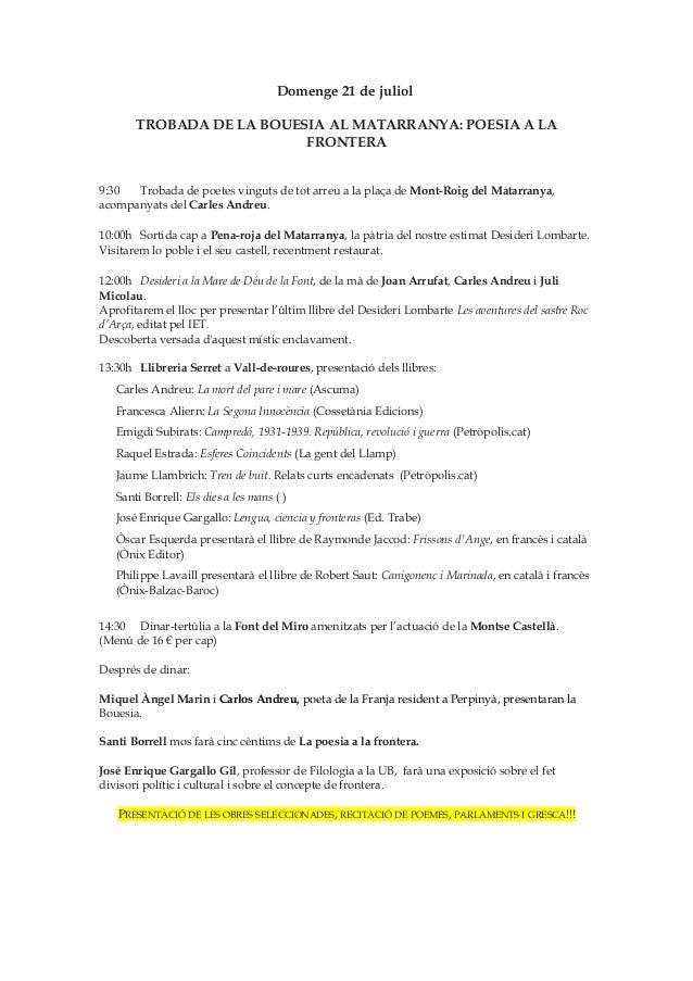 Domenge 21 de juliolTROBADA DE LA BOUESIA AL MATARRANYA: POESIA A LAFRONTERA9:30 Trobada de poetes vinguts de tot arreu a ...