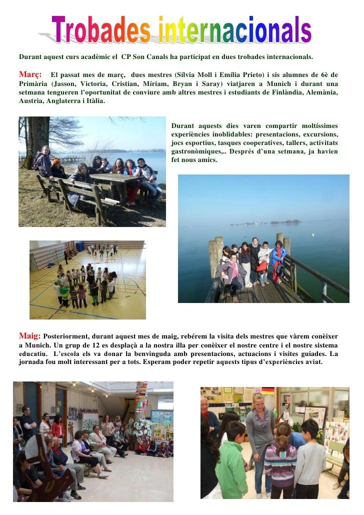 Durant aquest curs acadèmic el CP Son Canals ha participat en dues trobades internacionals.Març:     El passat mes de març...