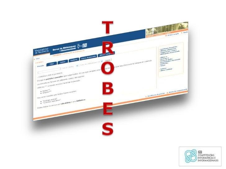 Qué es TROBESCómo accedo a TROBESBúsqueda sencillaBúsqueda avanzadaOtras utilidades de TROBES:      Cómo reservo un docume...