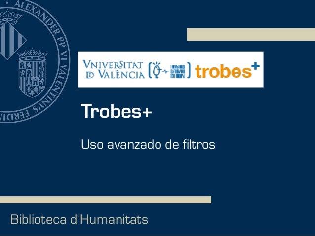 Trobes+ Biblioteca d'Humanitats Uso avanzado de filtros