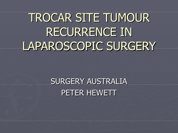 TROCAR SITE TUMOUR RECURRENCE IN LAPAROSCOPIC SURGERY SURGERY AUSTRALIA PETER HEWETT