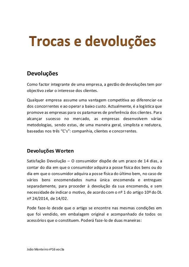 João Monteironº16 voc3a Devoluções Como factor integrante de uma empresa, a gestão de devoluções tem por objectivo zelar o...