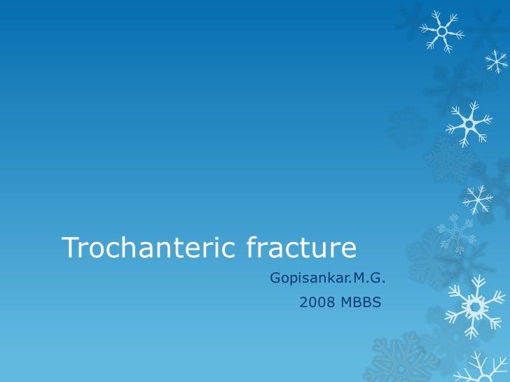 Trochanteric fracture              Gopisankar.M.G.                 2008 MBBS