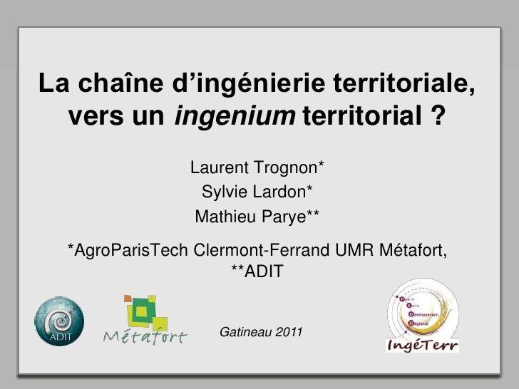 La chaîne d'ingénierie territoriale, vers un ingenium territorial?<br />Laurent Trognon*<br />Sylvie Lardon*<br />Mathieu...