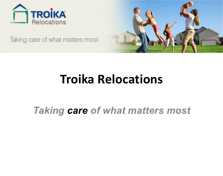 Troika Relocations Taking  care  of what matters most
