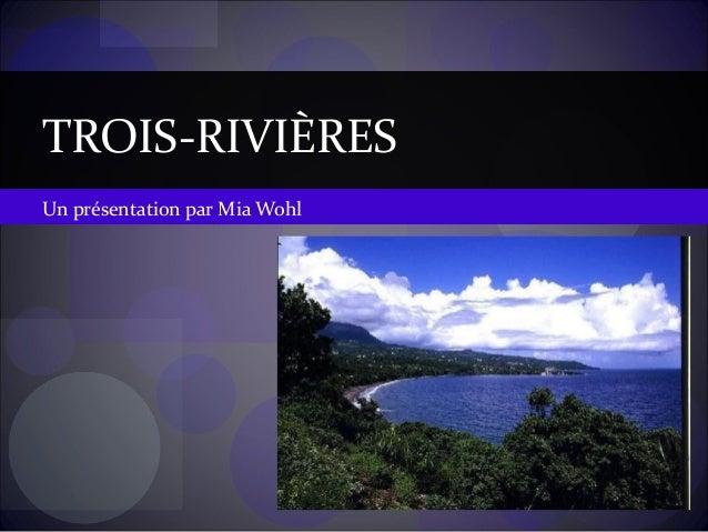 Un présentation par Mia Wohl TROIS-RIVIÈRES