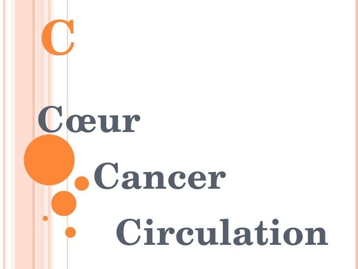 LES TROIS C Cœur Circulation Cancer