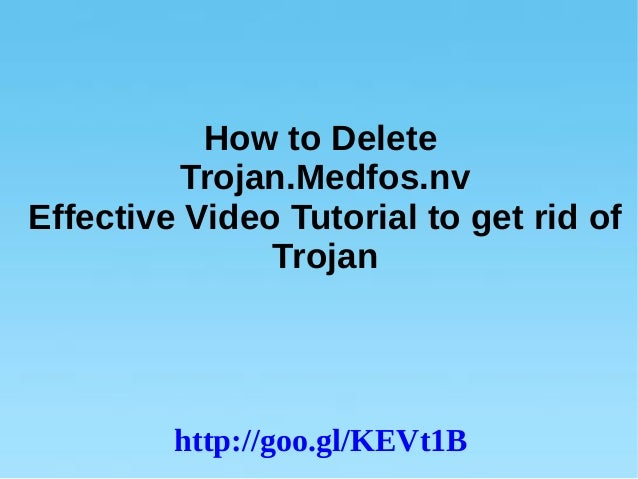 How to Delete Trojan.Medfos.nv Effective Video Tutorial to get rid of Trojan http://goo.gl/KEVt1B