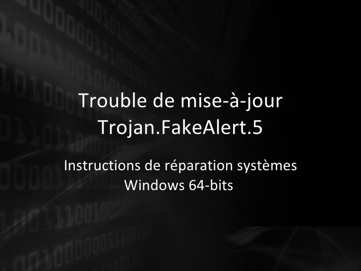 Trouble de mise -à-jour  Trojan.FakeAlert.5 Instructions de réparation systèmes Windows 64-bits