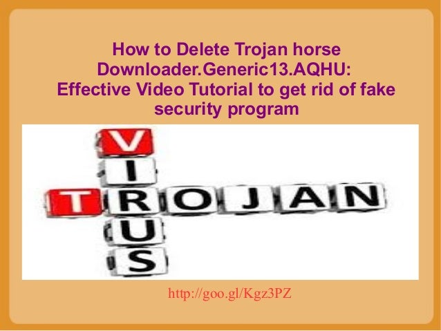 How to Delete Trojan horse Downloader.Generic13.AQHU: Effective Video Tutorial to get rid of fake security program  http:/...