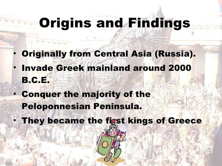 Origins and Findings <ul><li>Originally from Central Asia (Russia). </li></ul><ul><li>Invade Greek mainland around 2000 B....