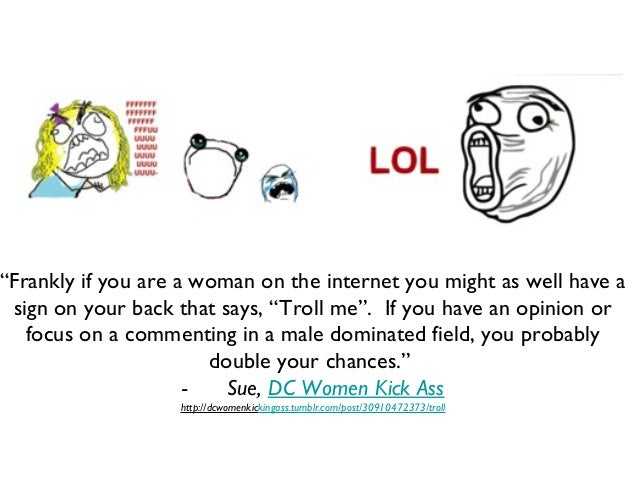 """""""Frankly if you are a woman on the internet you might as well have a sign on your back that says, """"Troll me"""". If you have ..."""