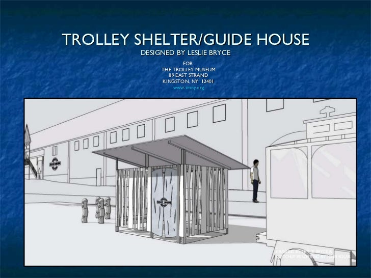 TROLLEY SHELTER/GUIDE HOUSE DESIGNED BY LESLIE BRYCE FOR  THE TROLLEY MUSEUM 89 EAST STRAND KINGSTON, NY  12401 www.tmny.o...
