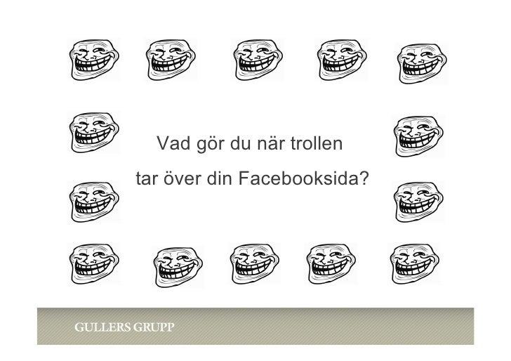 Vad gör du när trollentar över din Facebooksida?