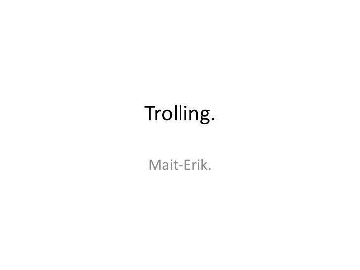 Trolling.