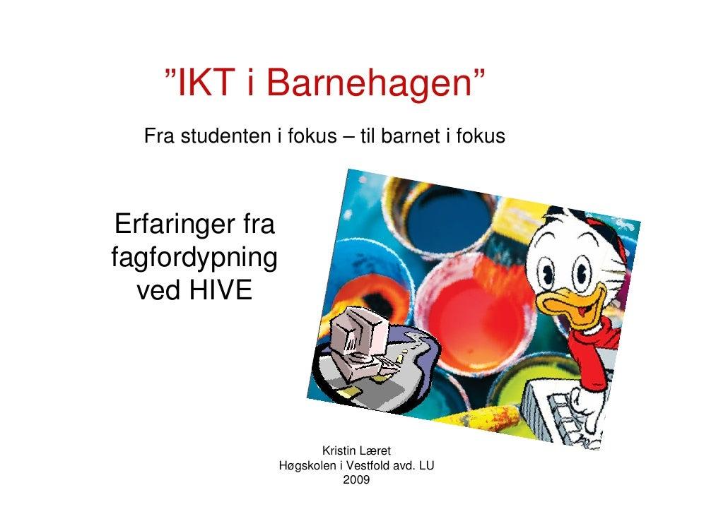 """""""IKT i Barnehagen""""   Fra studenten i fokus – til barnet i fokus    Erfaringer fra fagfordypning   ved HIVE                ..."""