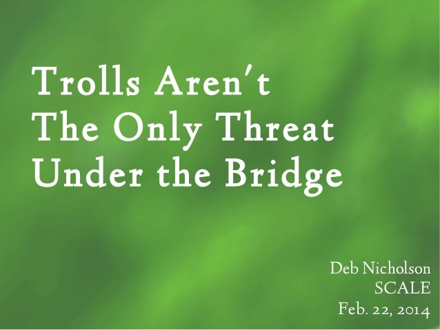 Trolls Are Not the Only Threat Under the Bridge, SCALE12x