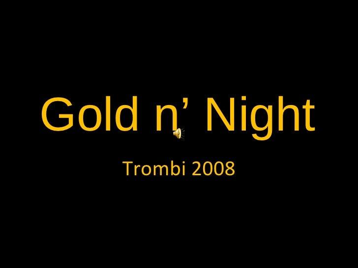 Gold n' Night Trombi 2008