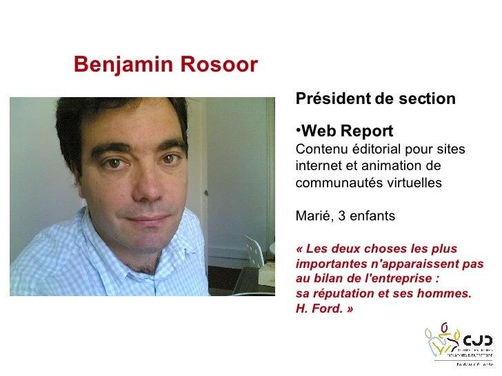 Benjamin Rosoor <ul><li>Président de section </li></ul><ul><li>Web Report </li></ul><ul><li>Contenu éditorial pour sites i...