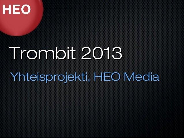 Trombit 2013Yhteisprojekti, HEO Media