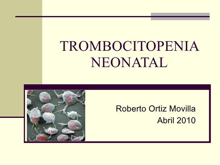 TROMBOCITOPENIA NEONATAL Roberto Ortiz Movilla Abril 2010